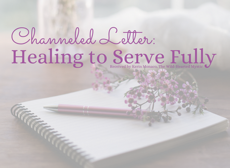 Channeled Letter: Healing to Serve Fully