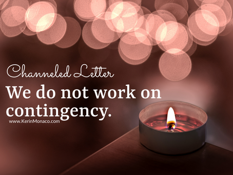 Channeled Letter: We do not work on contingency.