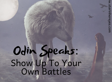 Odin Speaks: Show Up To Your Own Battles