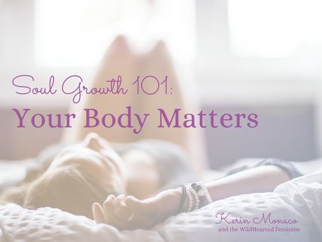 Soul Growth 101: Your Body Matters