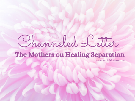 Channeled Letter: The Mothers on Separation