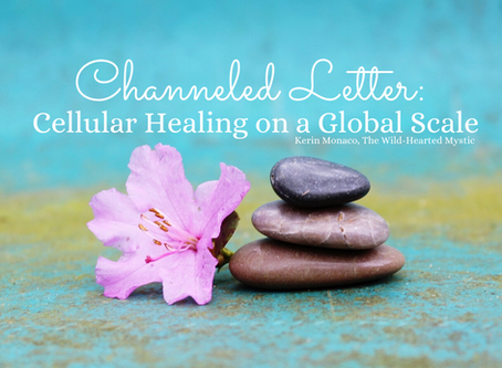 Channeled Letter: Cellular Healing on a Global Scale