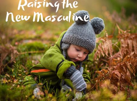 Raising the New Masculine
