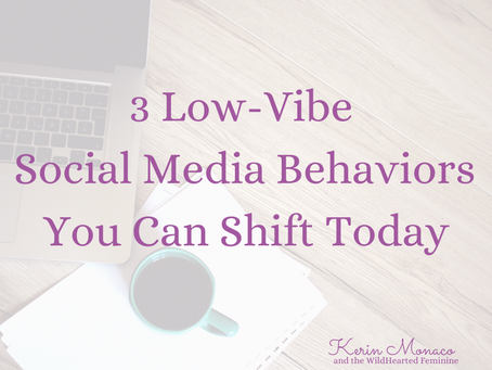 3 Low Vibe Social Media Behaviors You Can Shift Today