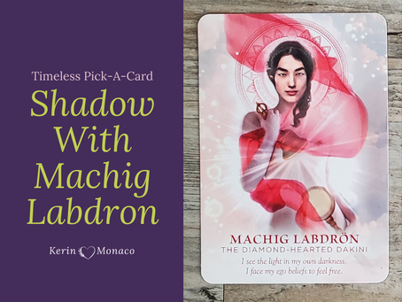 Timeless Pick-A-Card: Shadow with Machig Labdron