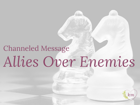 Channeled Message: Choose Allies Over Enemies