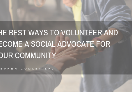 THE BEST WAYS TO VOLUNTEER AND BECOME A SOCIAL ADVOCATE FOR YOUR COMMUNITY
