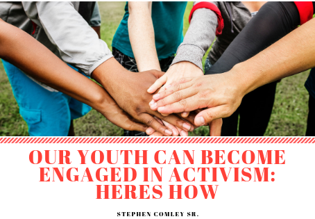 OUR YOUTH CAN BECOME ENGAGED IN ACTIVISM: HERE'S HOW