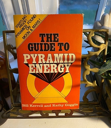 The Guide to Pyramid Energy by Bill Kerrell & Kathy Goggin