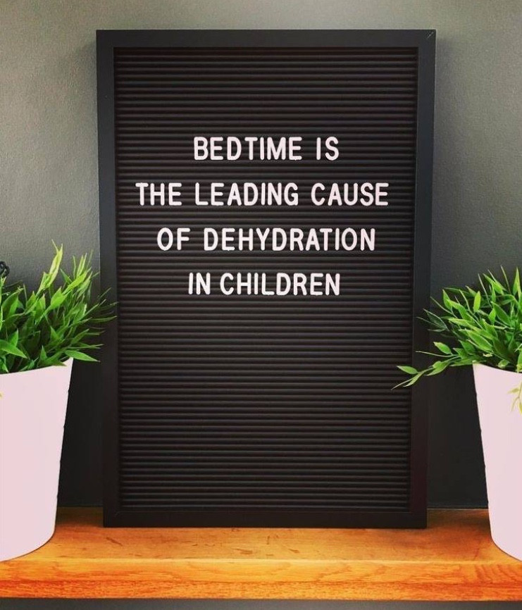 """Bedtime is the leading cause of dehydration in children"""