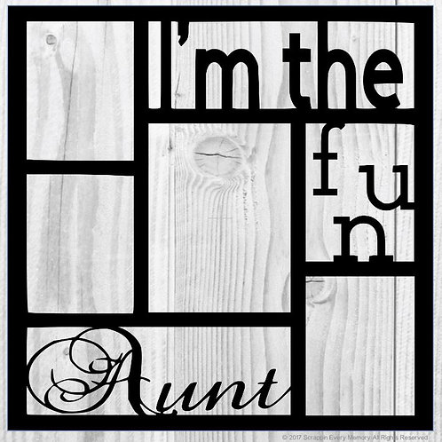 I'm The Fun Aunt Scrapbook Overlay