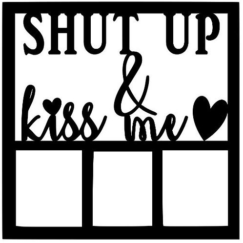 Shut Up & Kiss Me Scrapbook Overlay