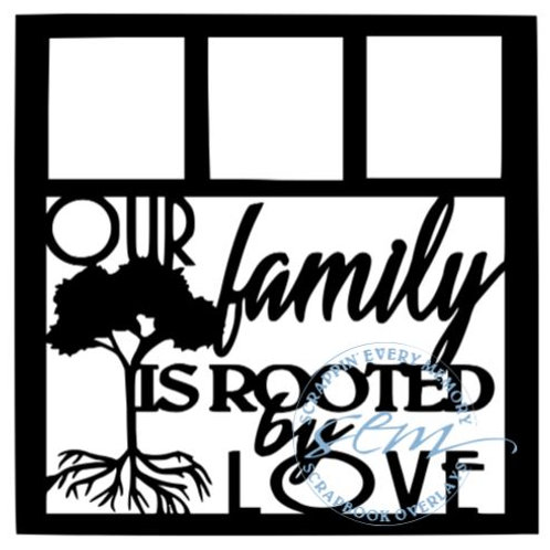 Our Family Is Rooted By Love Scrapbook Overlay