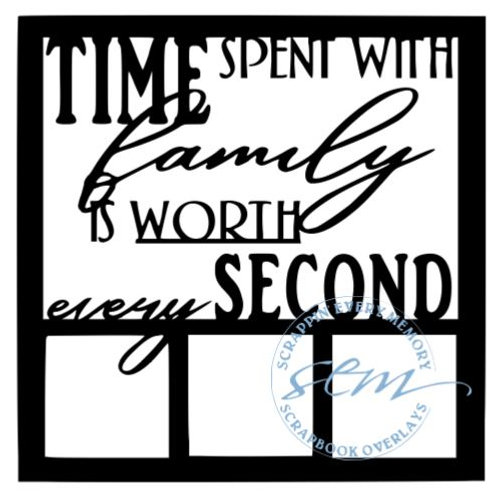 Time Spent With Family Is Worth Every Second Scrapbook Overlay