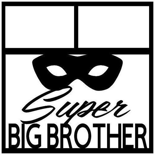 Super Big Brother Scrapbook Overlay