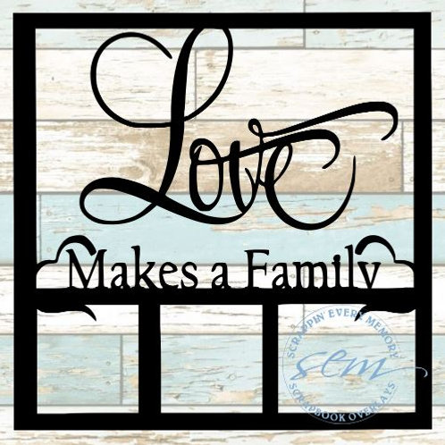 Love Makes A Family Scrapbook Overlay