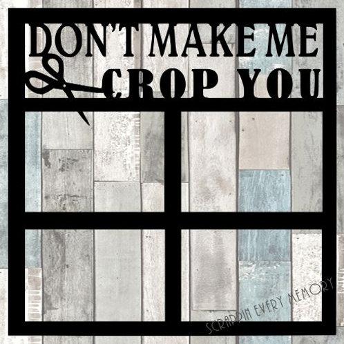 Don't Make Me Crop You Scrapbook Overlay