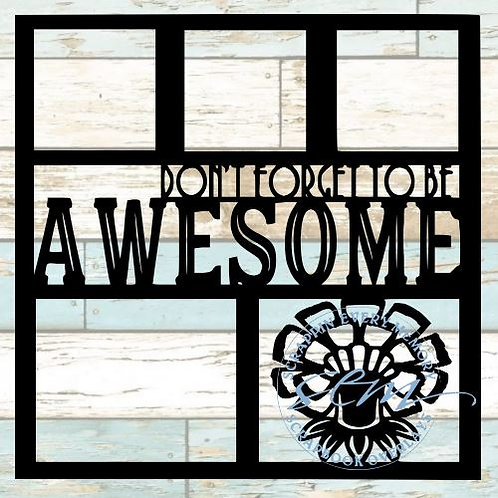 Don't Forget To Be Awesome Scrapbook Overlay