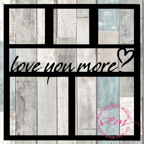 Love You More Scrapbook Overlay