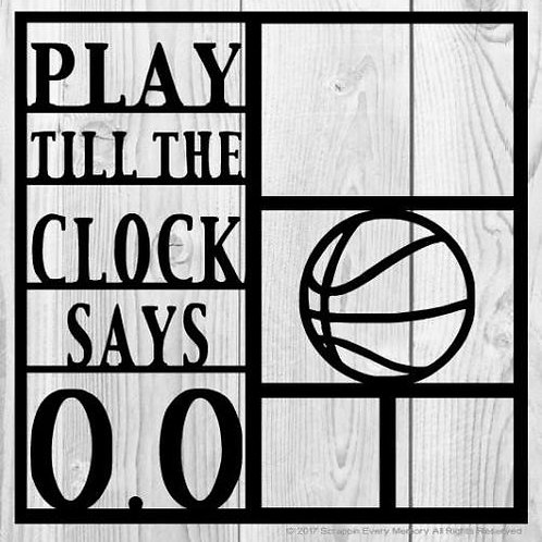 Play Till The Clock Says 0.0 Scrapbook Overlay