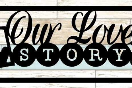 Our Love Story Scrapbook Title