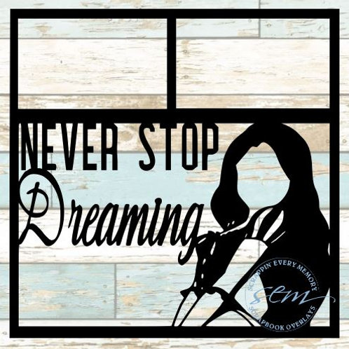 Never Stop Dreaming Scrapbook Overlay