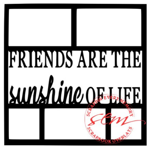 Friends Are The Sunshine Of Life Scrapbook Overlay