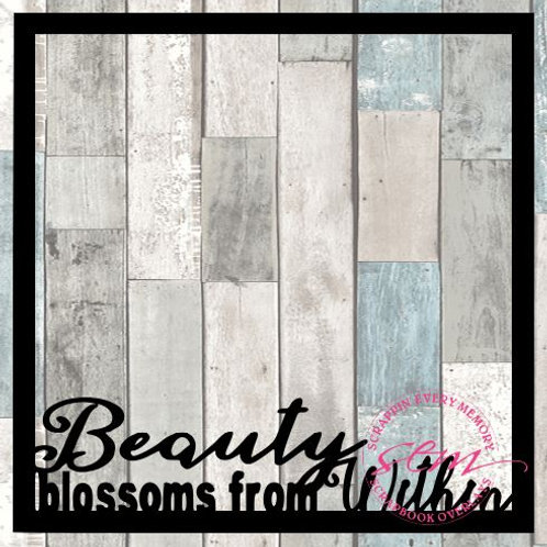 Beauty Blossoms From Within Scrapbook Overlay