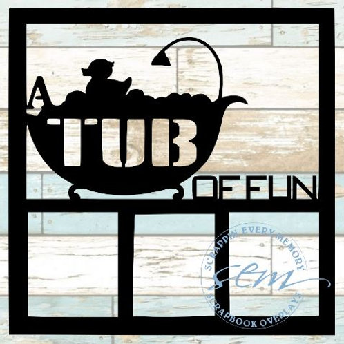 A Tub Of Fun Scrapbook Overlay