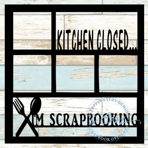 Kitchen Closed... I'm Scrapbooking Scrapbook Overlay