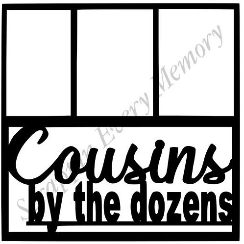 Cousins By The Dozens Scrapbook Overlay