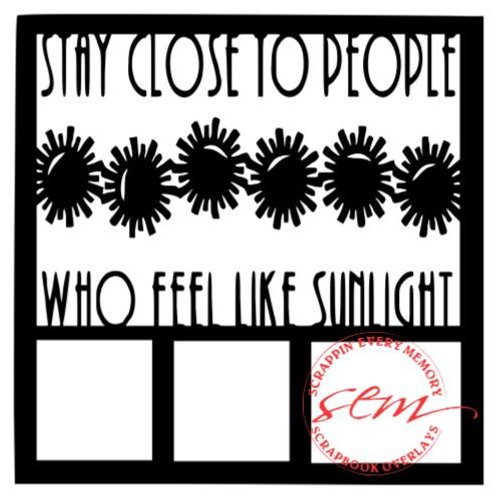 Stay Close To People Who Feel Like Sunlight Scrapbook Overlay