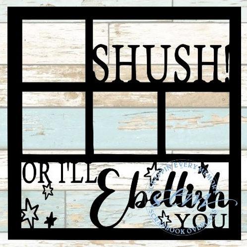 Shush! Or I'll Embellish You Scrapbook Overlay