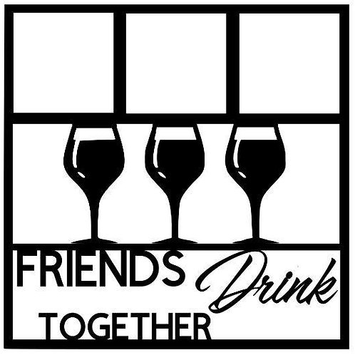 Friends Drink Together Scrapbook Overlay