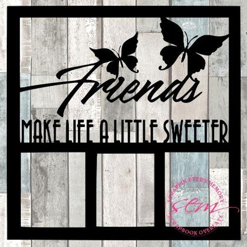 Friends Make Life A Little Sweeter Scrapbook Overlay