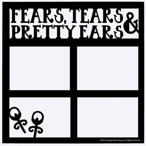 Fears, Tears & Pretty Ears Scrapbook Overlay
