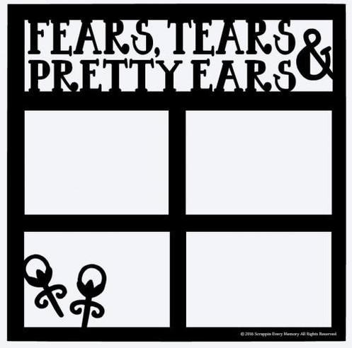 Fears, Tears, and Ears