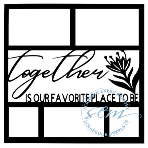 Together Is Our Favorite Place To Be Scrapbook Overlay
