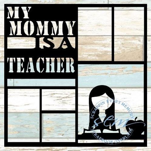 My Mommy Is A Teacher Scrapbook Overlay