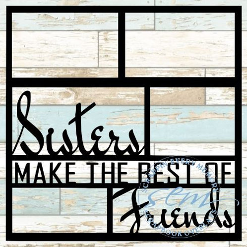 Sisters Make The Best Of Friends Scrapbook Overlay