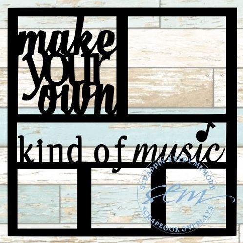Make Your Own Kind Of Music Scrapbook Overlay