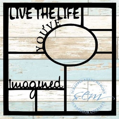 Live The Life You've Imagined Scrapbook Overlay