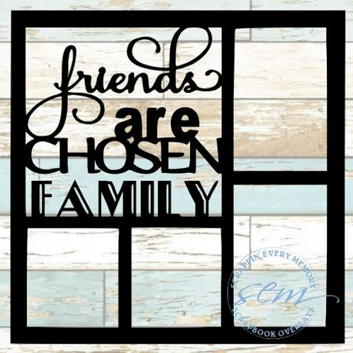 Friends Are Chosen Family Scrapbook Overlay
