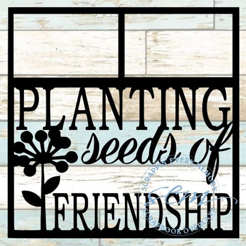 Planting Seeds Of Friendship Scrapbook Overlay