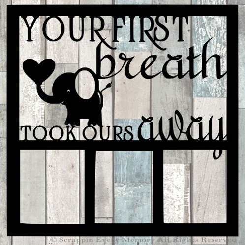 Your First Breath Took Ours Away Scrapbook Overlay