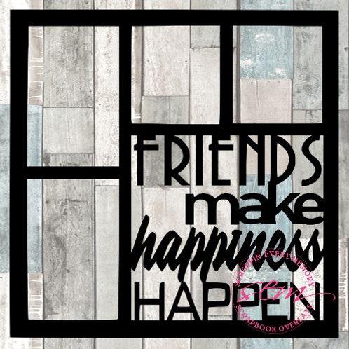 Friends Make Happiness Happen Scrapbook Overlay