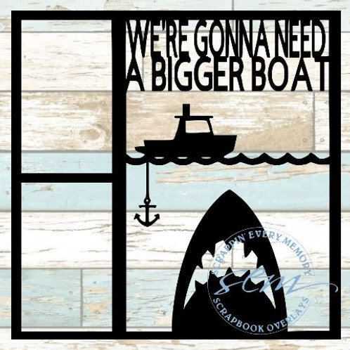 We're Gonna Need A Bigger Boat Scrapbook Overlay