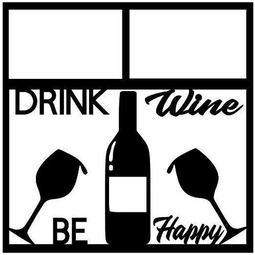 Drink Wine Be Happy Scrapbook Overlay