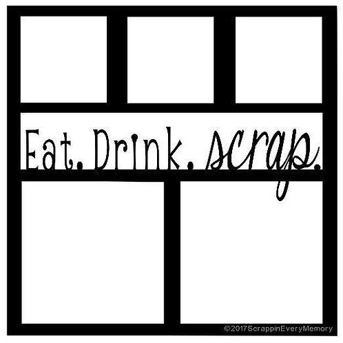 Eat. Drink. Scrap. Scrapbook Overlay