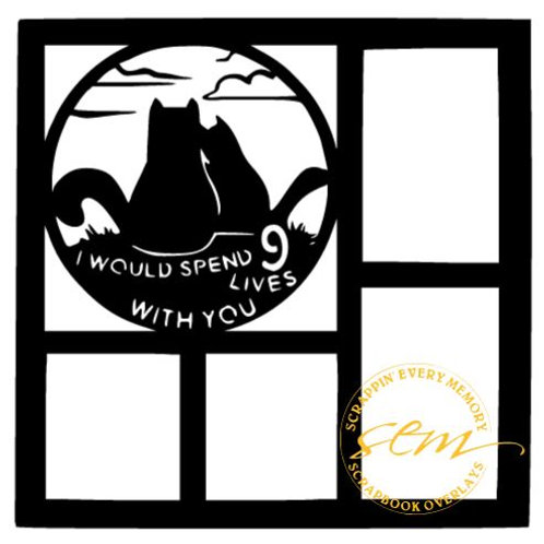 I Would Spend 9 Lives With You Scrapbook Overlay